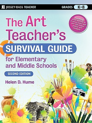 The Art Teacher's Survival Guide for Elementary and Middle Schools By Hume, Helen D.