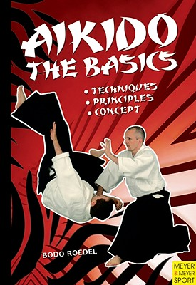 Aikido- The Basics By Roedel, Bodo/ Gaertel, Nadja (COL)/ Werner, Susen (COL)