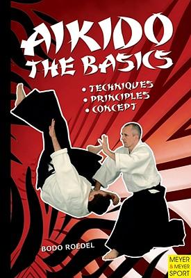 Aikido- The Basics By Roedel, Bodo/ Gaertel, Nadja (COL)/ Werner, Susen (COL)